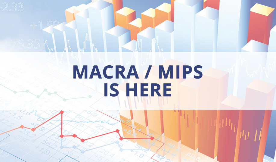 MACRA / MIPS IS HERE – Are You Ready?